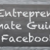 The Entrepreneurs Ultimate Guide to Facebook